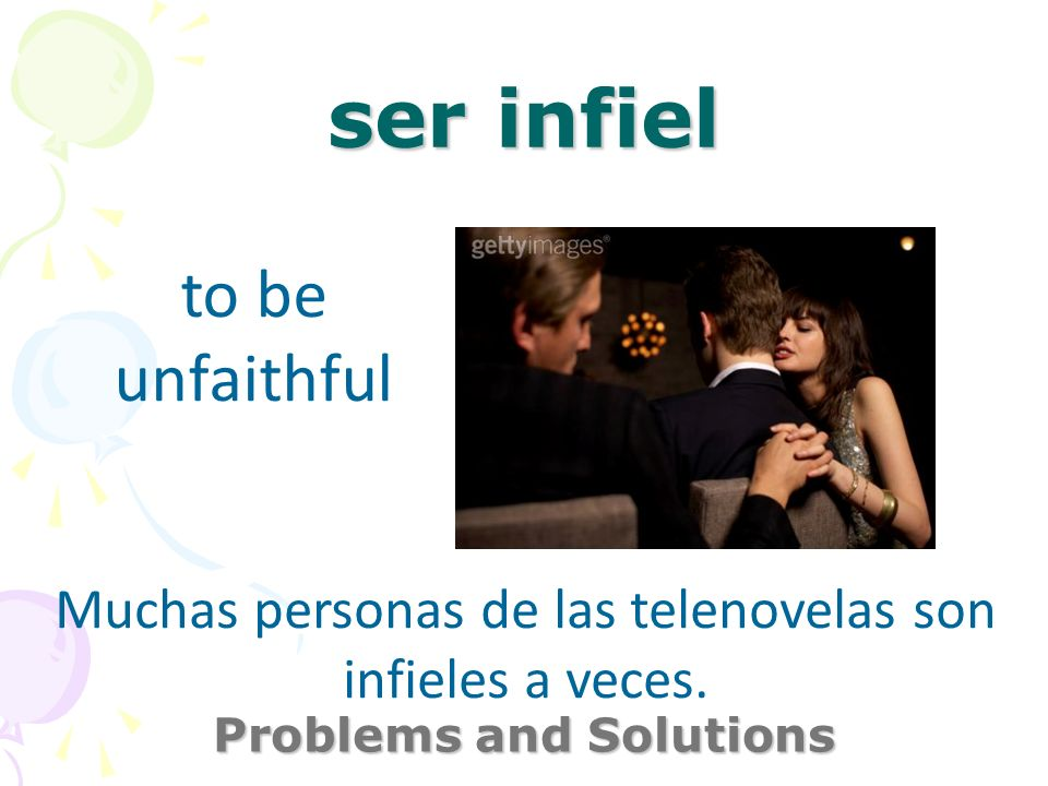 ser infiel Problems and Solutions to be unfaithful Muchas personas de las telenovelas son infieles a veces.