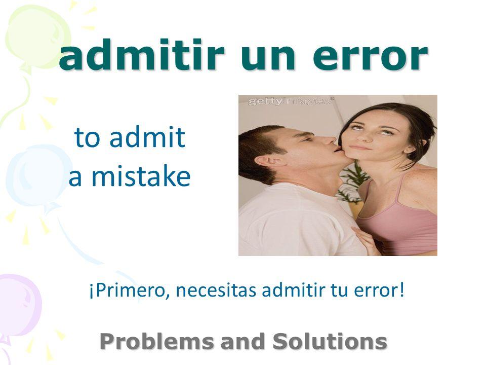 cometer un error Problems and Solutions to make a mistake Estás correcto.