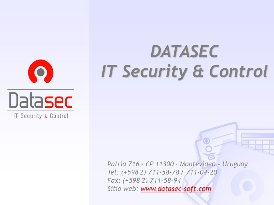 DATASEC IT Security & Control Patria 716 - CP 11300 - Montevideo - Uruguay Tel: (+598 2) 711-58-78 / 711-04-20 www.datasec-soft.com Fax: (+598 2) 711-