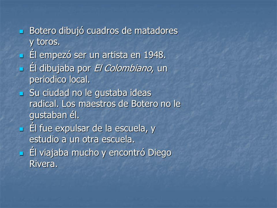 Botero dibujó cuadros de matadores y toros. Botero dibujó cuadros de matadores y toros. Él empezó ser un artista en 1948. Él empezó ser un artista en