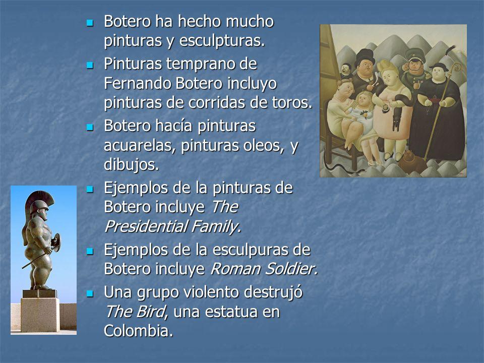 Botero ha hecho mucho pinturas y esculpturas. Botero ha hecho mucho pinturas y esculpturas. Pinturas temprano de Fernando Botero incluyo pinturas de c