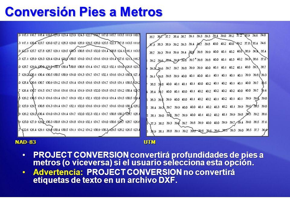 Conversión Pies a Metros PROJECT CONVERSION convertirá profundidades de pies a metros (o viceversa) si el usuario selecciona esta opción.PROJECT CONVE