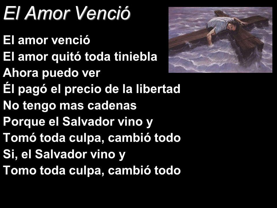 El Amor Venció El amor venció El amor quitó toda tiniebla Ahora puedo ver Él pagó el precio de la libertad No tengo mas cadenas Porque el Salvador vin
