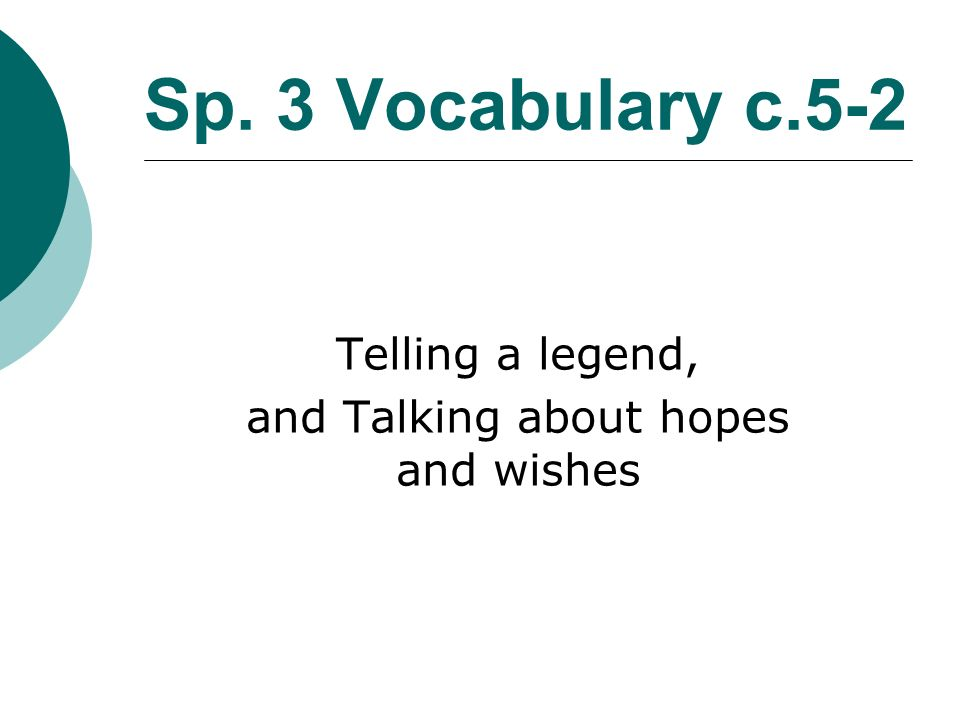 Sp. 3 Vocabulary c.5-2 Telling a legend, and Talking about hopes and wishes