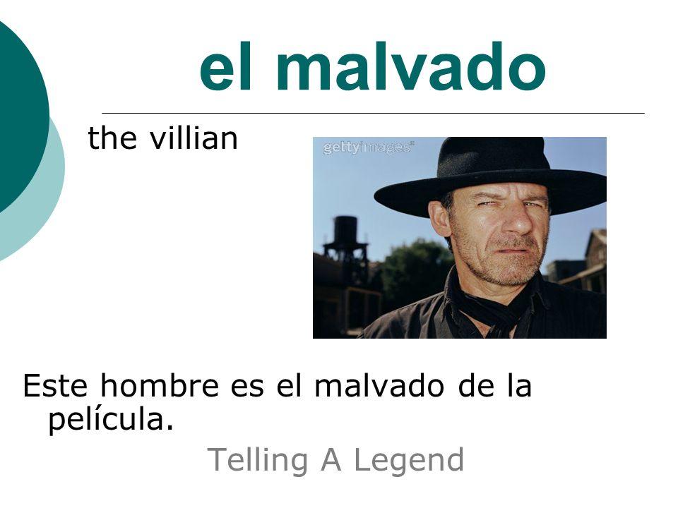 el malvado the villian Este hombre es el malvado de la película. Telling A Legend