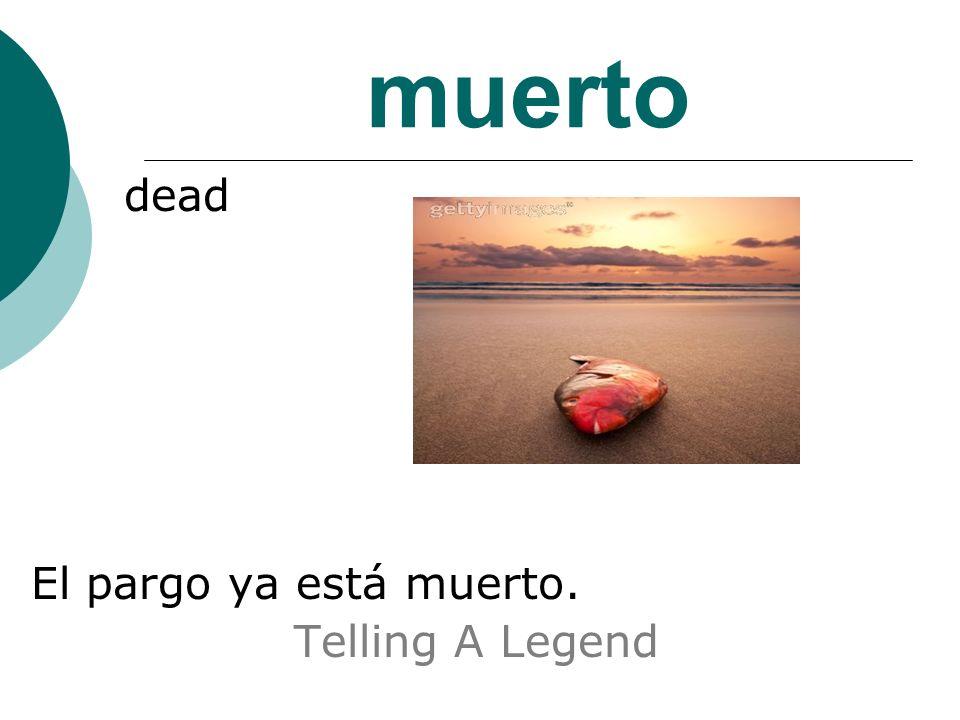 muerto dead El pargo ya está muerto. Telling A Legend