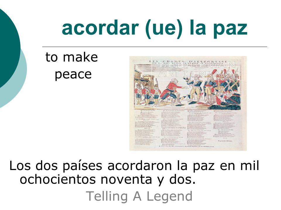 acordar (ue) la paz to make peace Los dos países acordaron la paz en mil ochocientos noventa y dos.