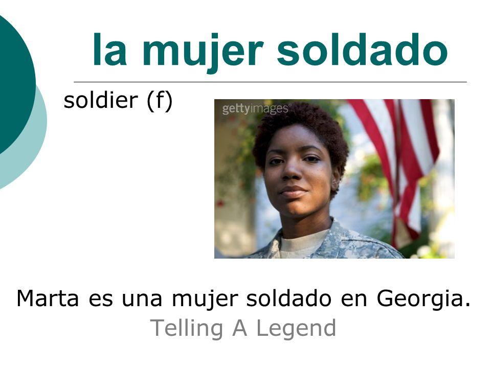 la mujer soldado soldier (f) Marta es una mujer soldado en Georgia. Telling A Legend