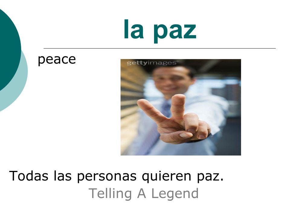 la paz peace Todas las personas quieren paz. Telling A Legend