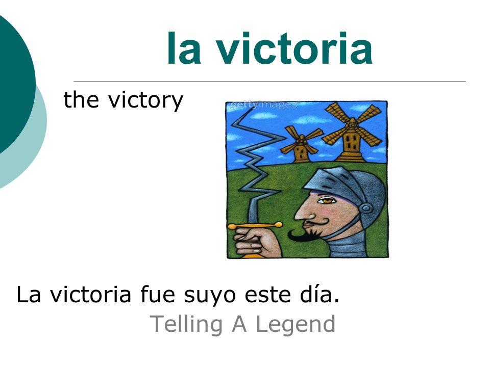 la victoria the victory La victoria fue suyo este día. Telling A Legend