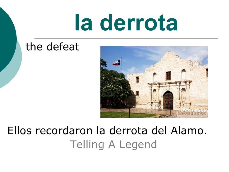 la derrota the defeat Ellos recordaron la derrota del Alamo. Telling A Legend