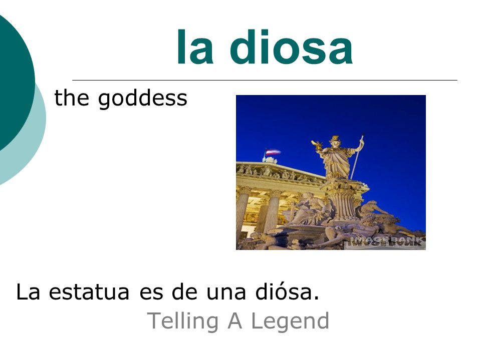 la diosa the goddess La estatua es de una diósa. Telling A Legend