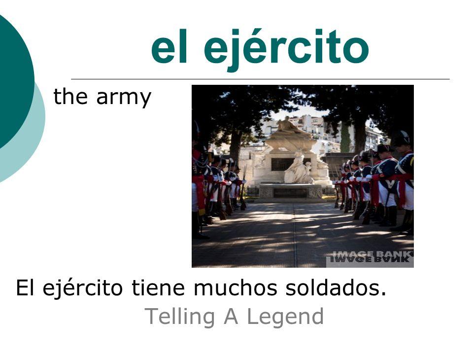 el ejército the army El ejército tiene muchos soldados. Telling A Legend