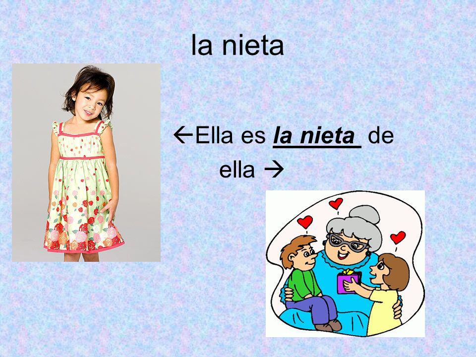 la nieta Ella es la nieta de ella