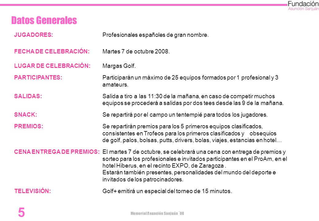Memorial Asunción Sanjuán ´08 5 Datos Generales JUGADORES:Profesionales españoles de gran nombre. FECHA DE CELEBRACIÓN:Martes 7 de octubre 2008. LUGAR