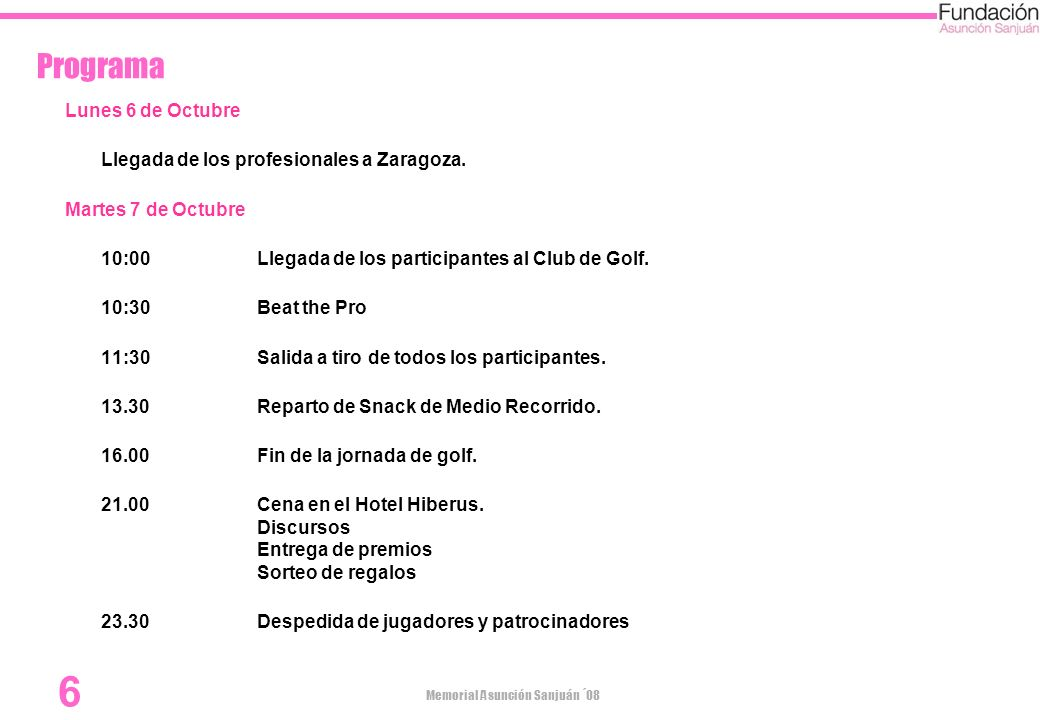 Memorial Asunción Sanjuán ´08 6 Programa Lunes 6 de Octubre Llegada de los profesionales a Zaragoza. Martes 7 de Octubre 10:00 Llegada de los particip