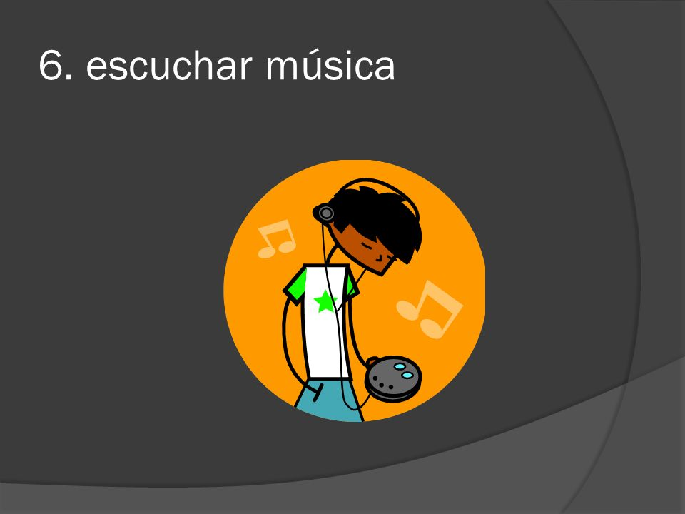 6. escuchar música