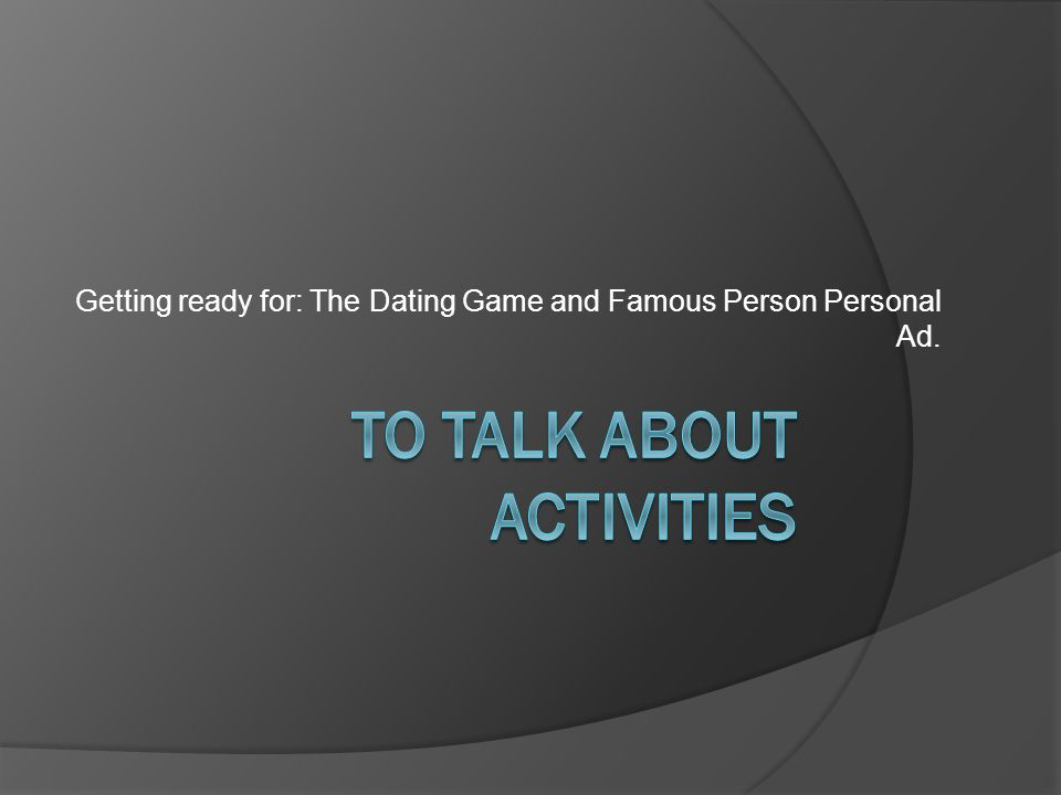 Getting ready for: The Dating Game and Famous Person Personal Ad.