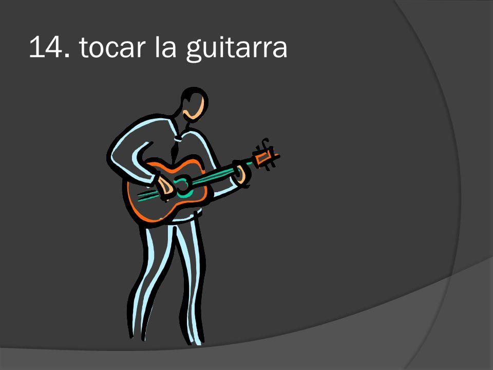 14. tocar la guitarra
