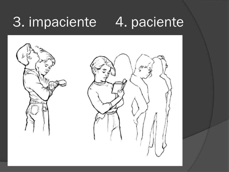 3. impaciente 4. paciente
