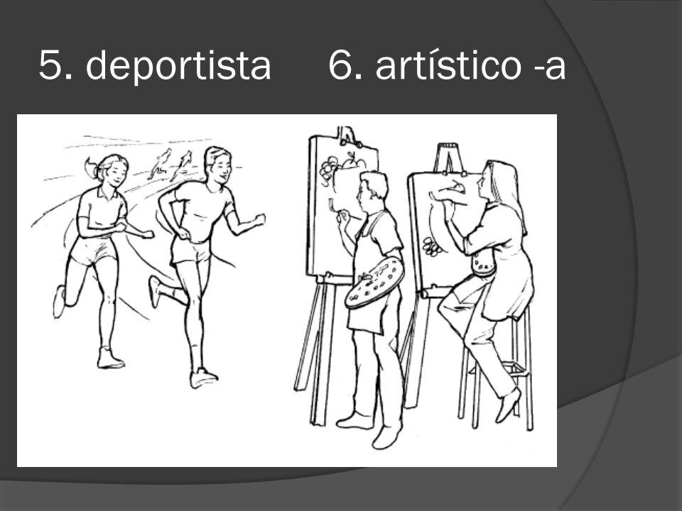 5. deportista 6. artístico -a