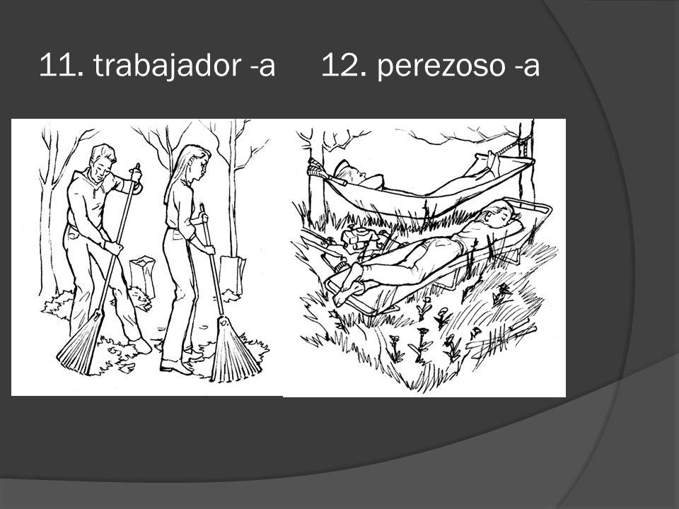 11. trabajador -a 12. perezoso -a