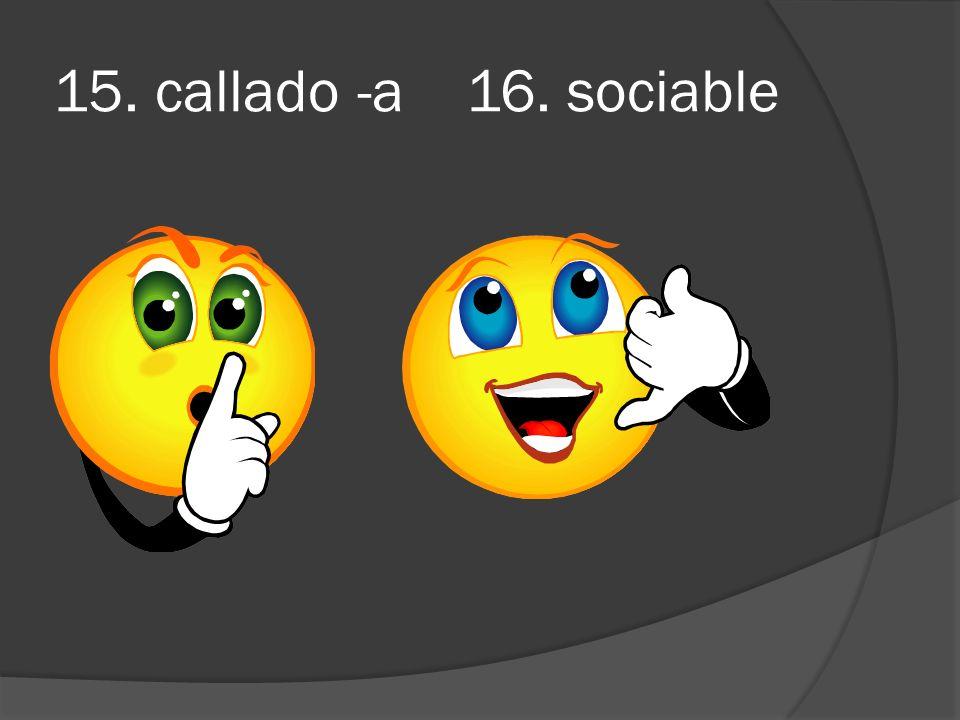 15. callado -a 16. sociable