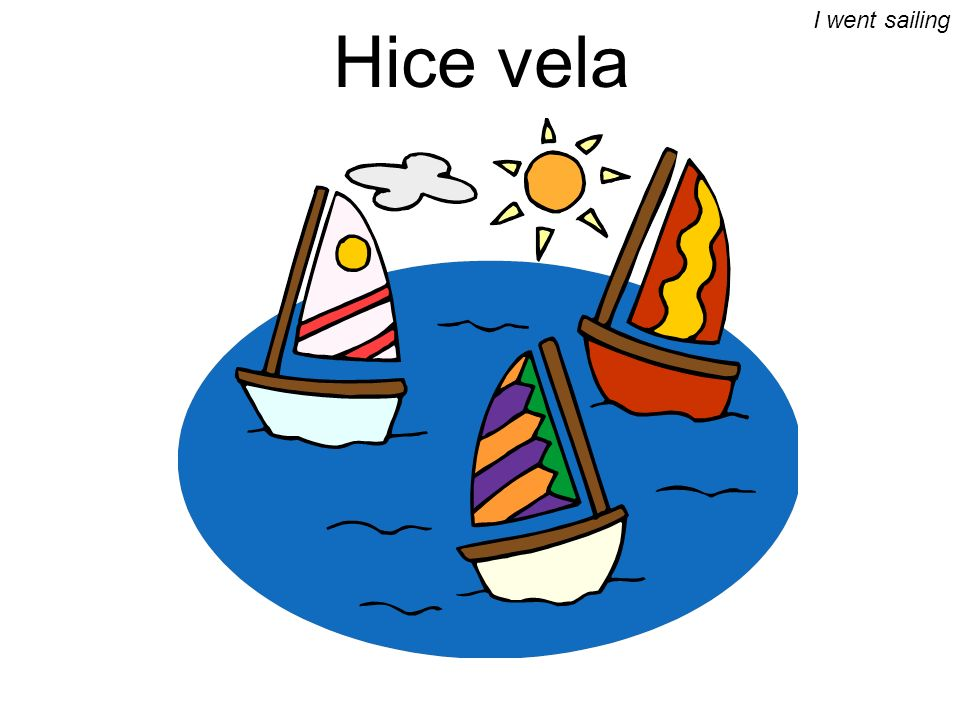 Hice vela I went sailing