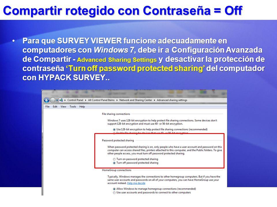 Compartir rotegido con Contraseña = Off Para que SURVEY VIEWER funcione adecuadamente en computadores con Windows 7, debe ir a Configuración Avanzada