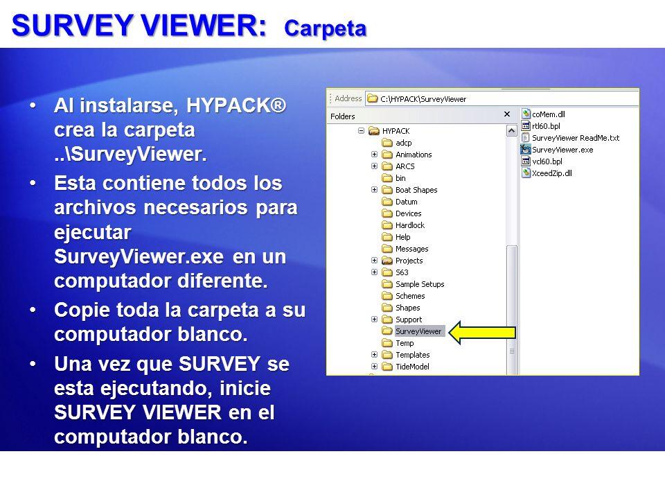 SURVEY VIEWER: Carpeta Al instalarse, HYPACK® crea la carpeta..\SurveyViewer.Al instalarse, HYPACK® crea la carpeta..\SurveyViewer. Esta contiene todo