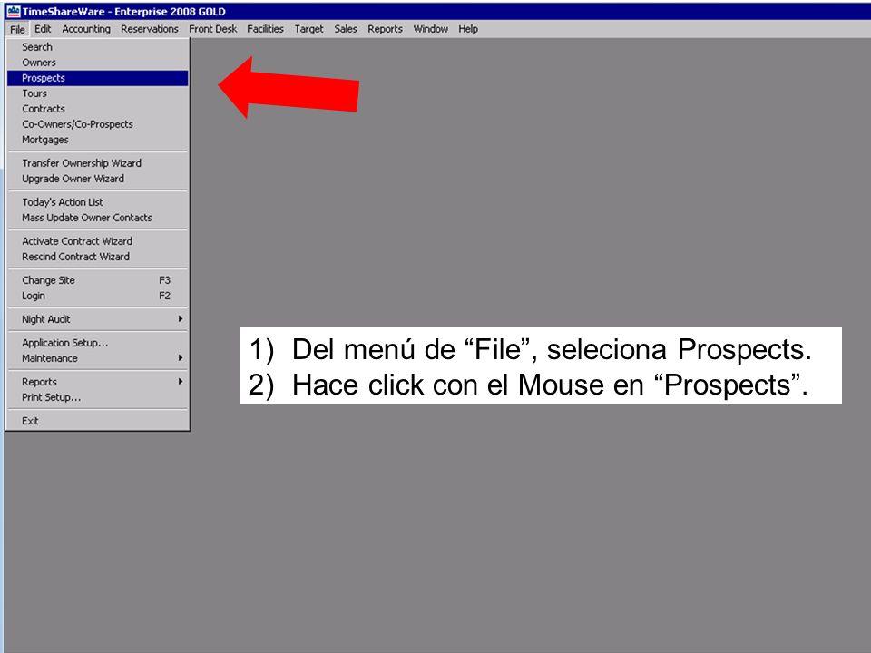 1)Del menú de File, seleciona Prospects. 2)Hace click con el Mouse en Prospects.