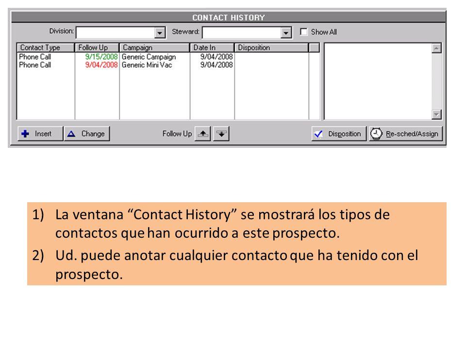 1)La ventana Contact History se mostrará los tipos de contactos que han ocurrido a este prospecto.