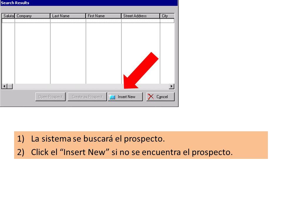 1)La sistema se buscará el prospecto. 2)Click el Insert New si no se encuentra el prospecto.
