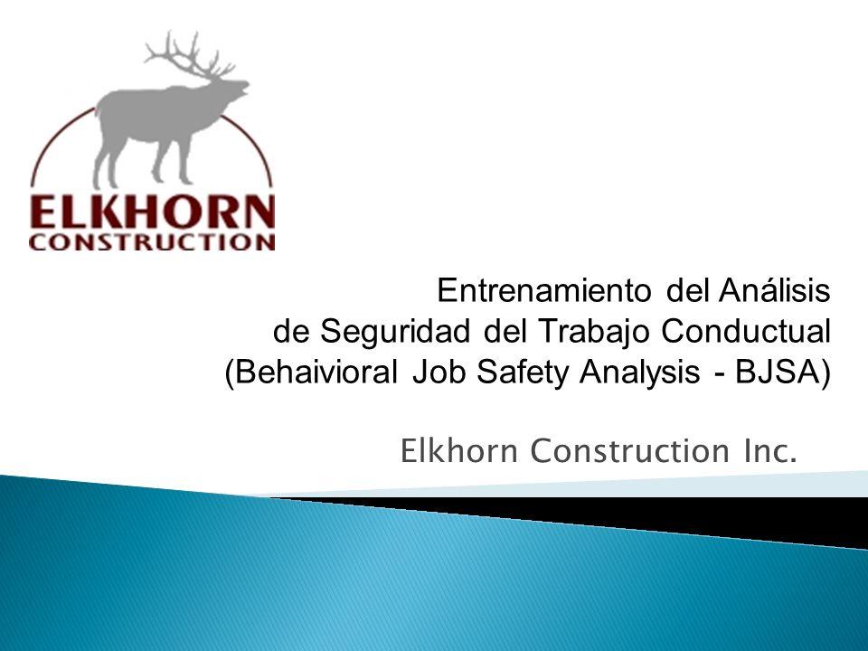 Elkhorn Construction Inc. Entrenamiento del Análisis de Seguridad del Trabajo Conductual (Behaivioral Job Safety Analysis - BJSA)