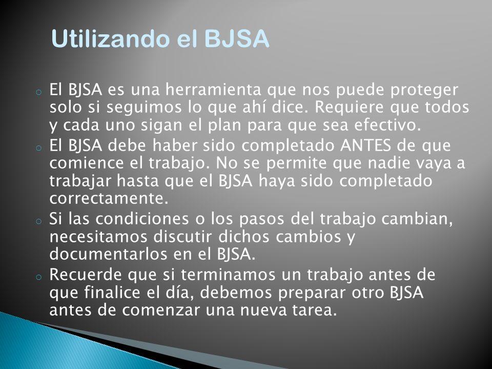 o El BJSA es una herramienta que nos puede proteger solo si seguimos lo que ahí dice. Requiere que todos y cada uno sigan el plan para que sea efectiv