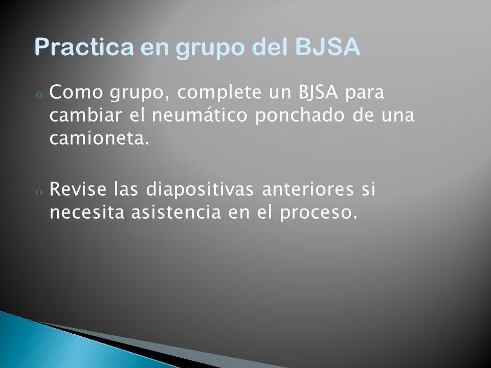 o Como grupo, complete un BJSA para cambiar el neumático ponchado de una camioneta. o Revise las diapositivas anteriores si necesita asistencia en el