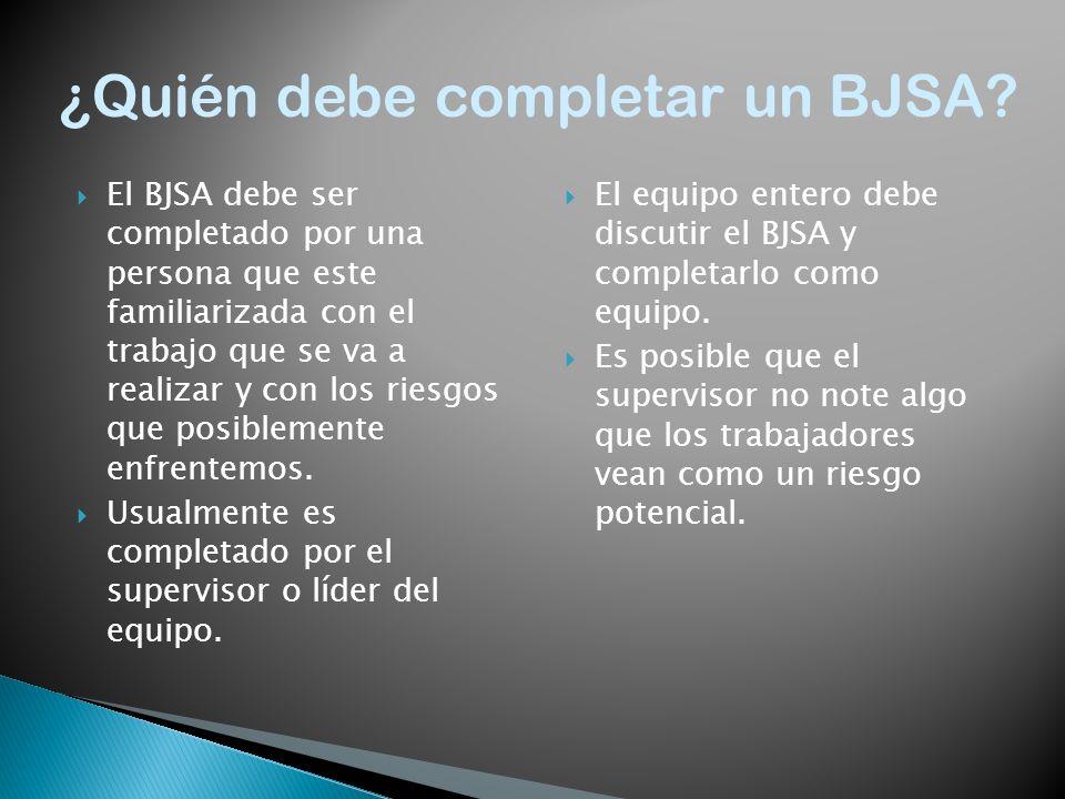 El BJSA debe ser completado por una persona que este familiarizada con el trabajo que se va a realizar y con los riesgos que posiblemente enfrentemos.
