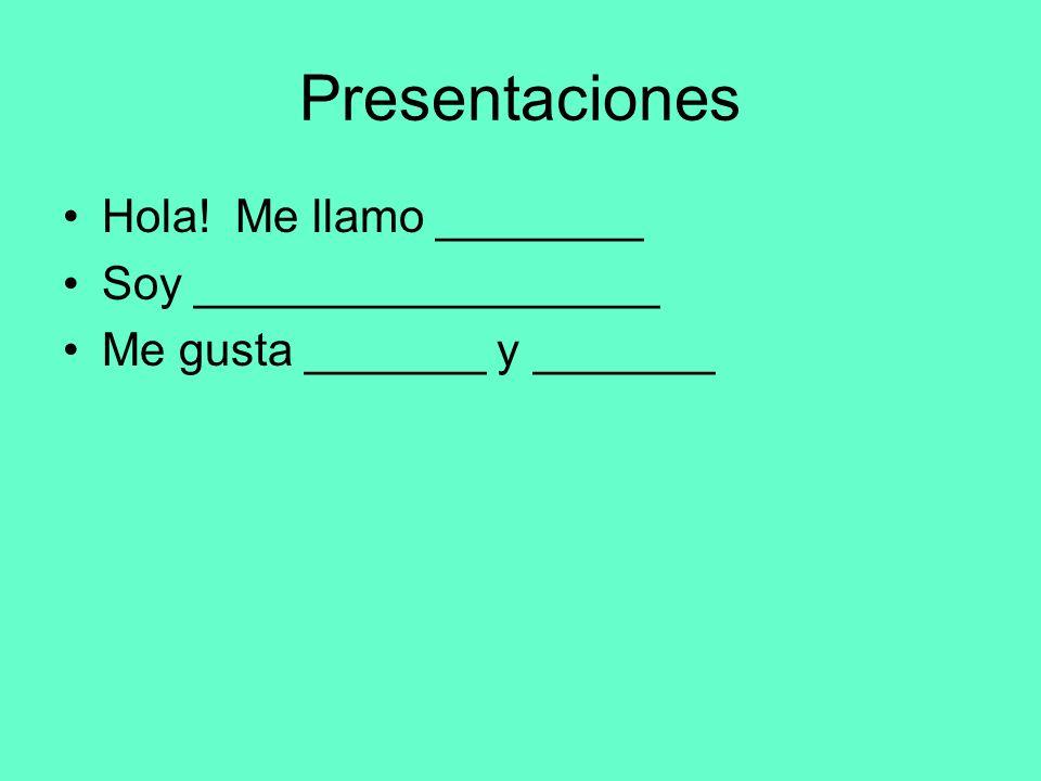 Presentaciones Hola! Me llamo ________ Soy __________________ Me gusta _______ y _______