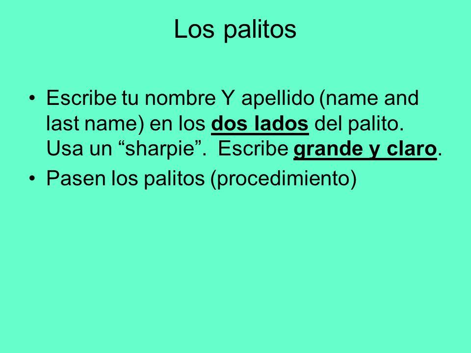 Los palitos Escribe tu nombre Y apellido (name and last name) en los dos lados del palito. Usa un sharpie. Escribe grande y claro. Pasen los palitos (