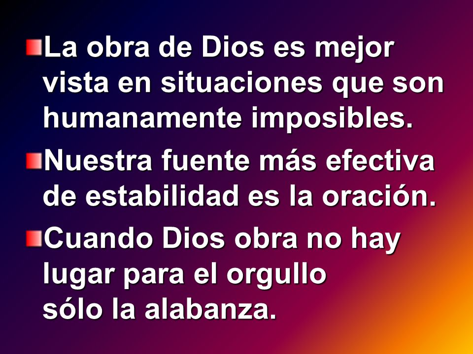 La obra de Dios es mejor vista en situaciones que son humanamente imposibles.