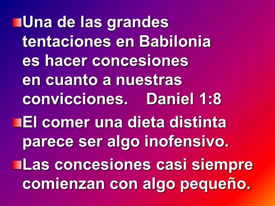 Una de las grandes tentaciones en Babilonia es hacer concesiones en cuanto a nuestras convicciones.
