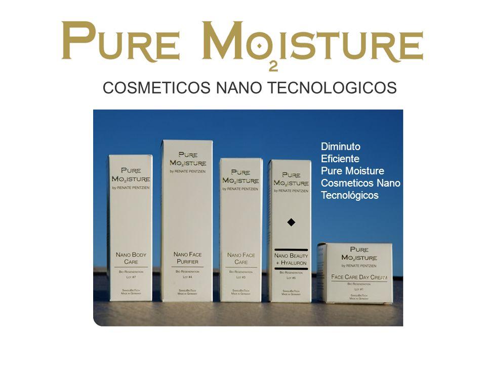 COSMETICOS NANO TECNOLOGICOS Diminuto Eficiente Pure Moisture Cosmeticos Nano Tecnológicos