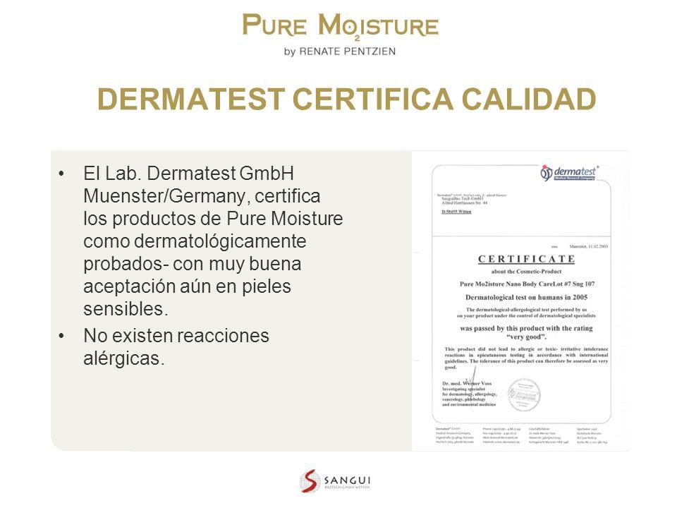 NANO TECHNOLOGY COSMETICS DERMATEST CERTIFICA CALIDAD El Lab. Dermatest GmbH Muenster/Germany, certifica los productos de Pure Moisture como dermatoló