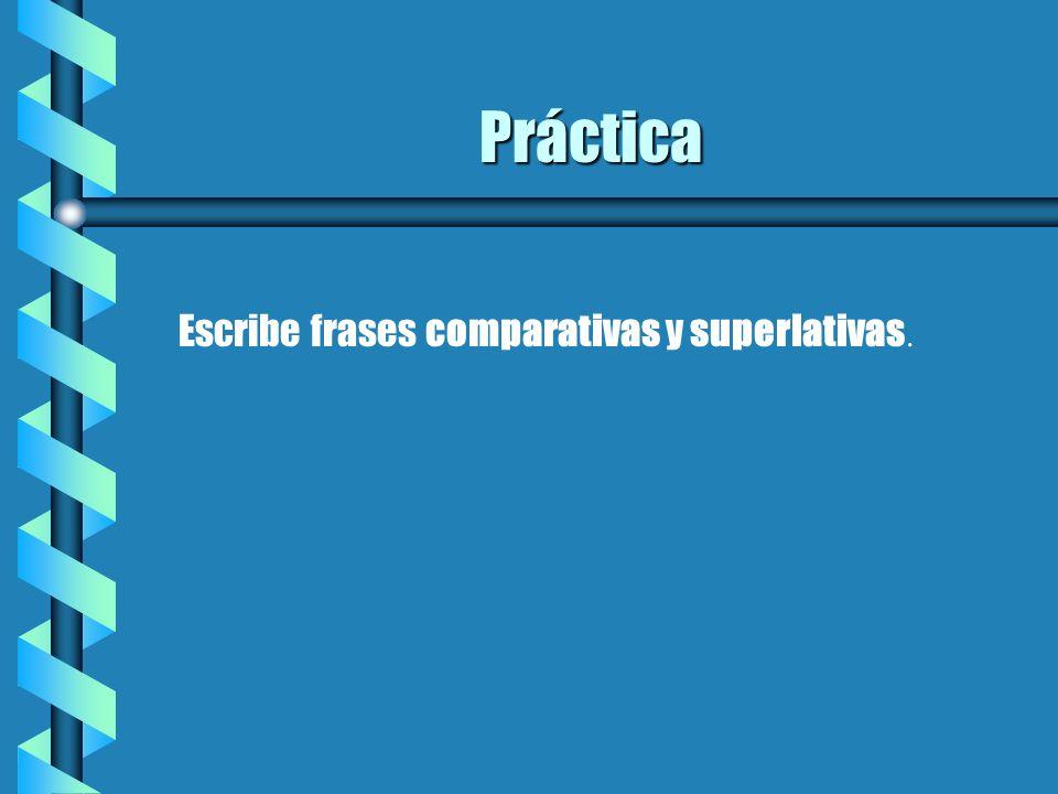 Práctica Escribe frases comparativas y superlativas.
