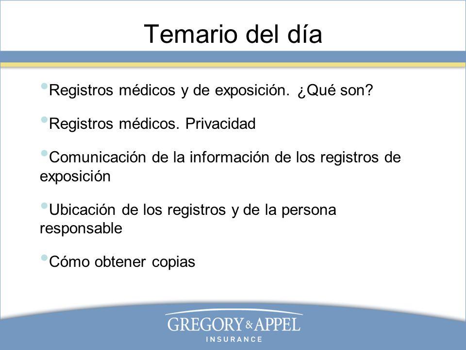 Temario del día Registros médicos y de exposición. ¿Qué son? Registros médicos. Privacidad Comunicación de la información de los registros de exposici