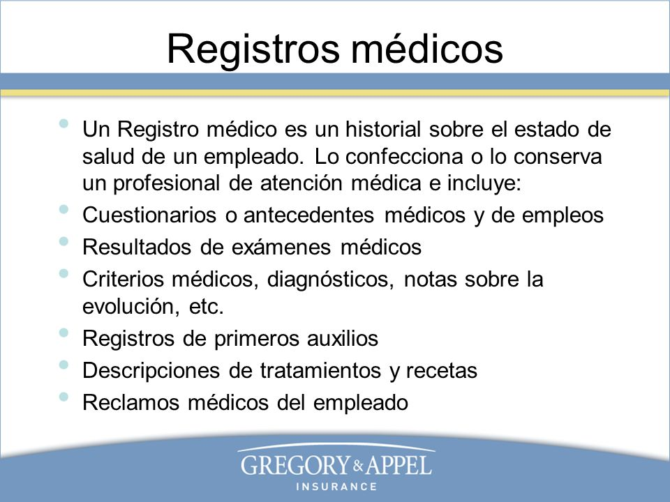 Registros médicos Un Registro médico es un historial sobre el estado de salud de un empleado. Lo confecciona o lo conserva un profesional de atención