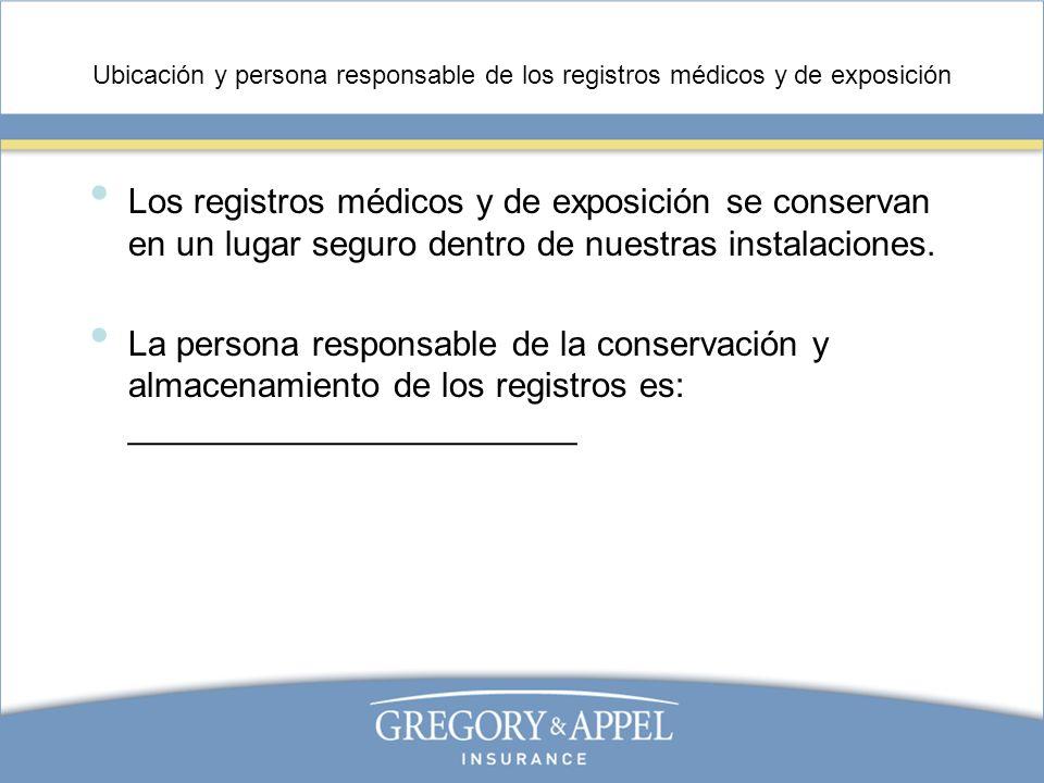 Ubicación y persona responsable de los registros médicos y de exposición Los registros médicos y de exposición se conservan en un lugar seguro dentro