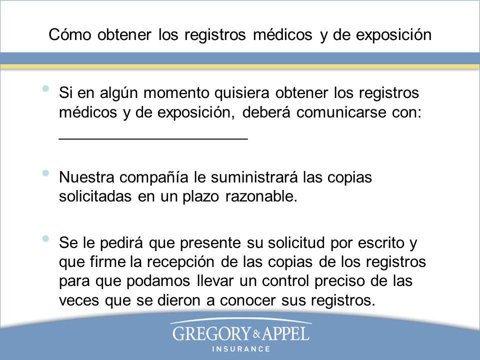 Cómo obtener los registros médicos y de exposición Si en algún momento quisiera obtener los registros médicos y de exposición, deberá comunicarse con: