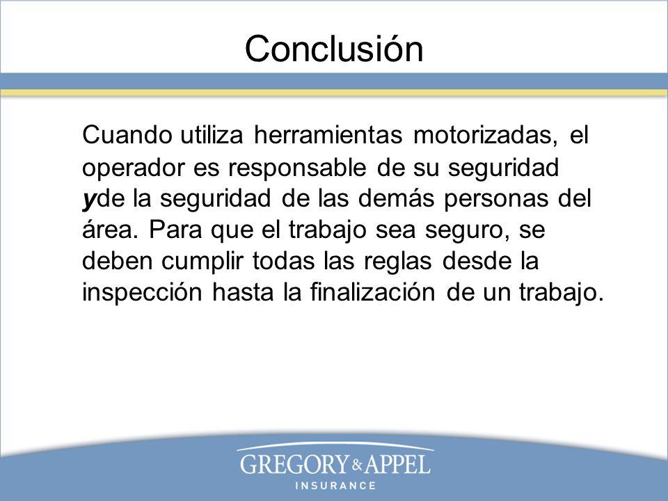 Conclusión Cuando utiliza herramientas motorizadas, el operador es responsable de su seguridad yde la seguridad de las demás personas del área. Para q