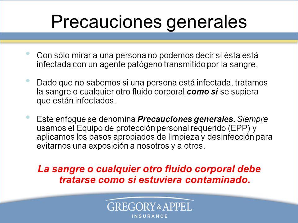 Precauciones generales Con sólo mirar a una persona no podemos decir si ésta está infectada con un agente patógeno transmitido por la sangre. Dado que